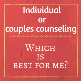 Do You Need Individual or Marriage Counseling?